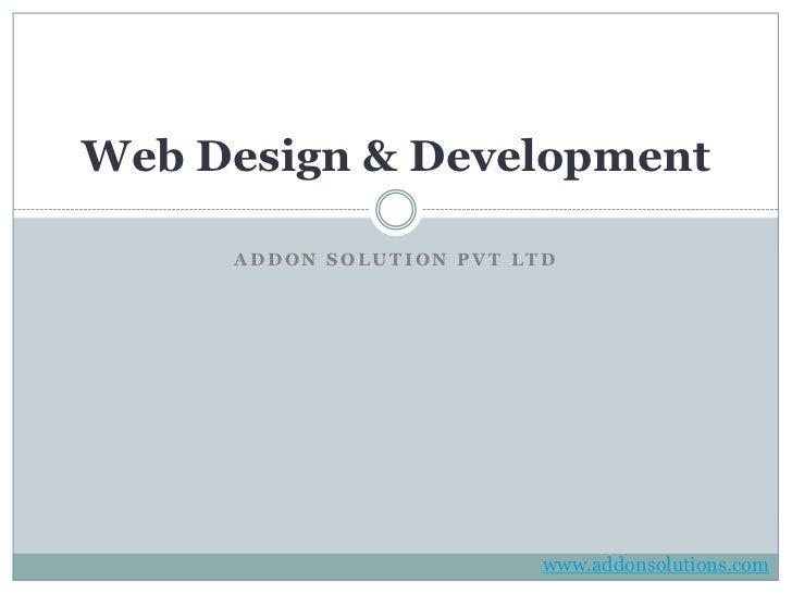 Web Design & Development     ADDON SOLUTION PVT LTD                          www.addonsolutions.com