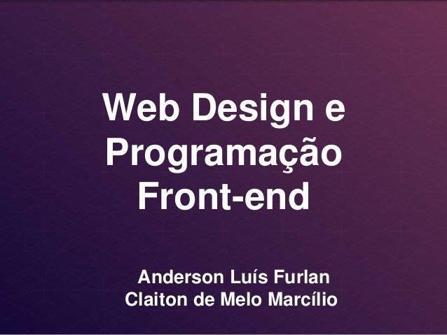 Web Design e Programação Front-end Anderson Luís Furlan Claiton de Melo Marcílio