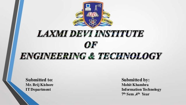 Submitted by: Mohit Khambra Information Technology 7th Sem ,4th Year Submitted to: Mr. Brij Kishore IT Department
