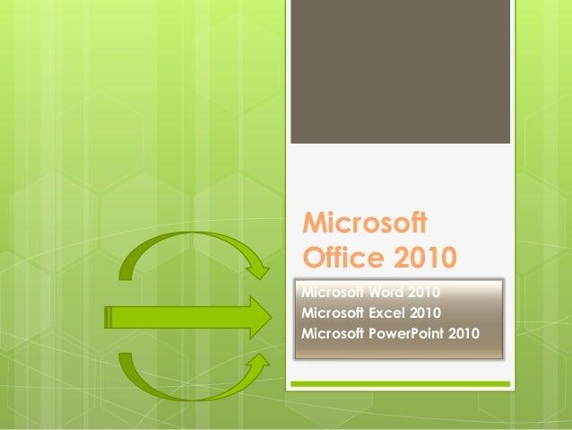 Microsoft Office 2010 Microsoft Word 2010 Microsoft Excel 2010 Microsoft PowerPoint 2010