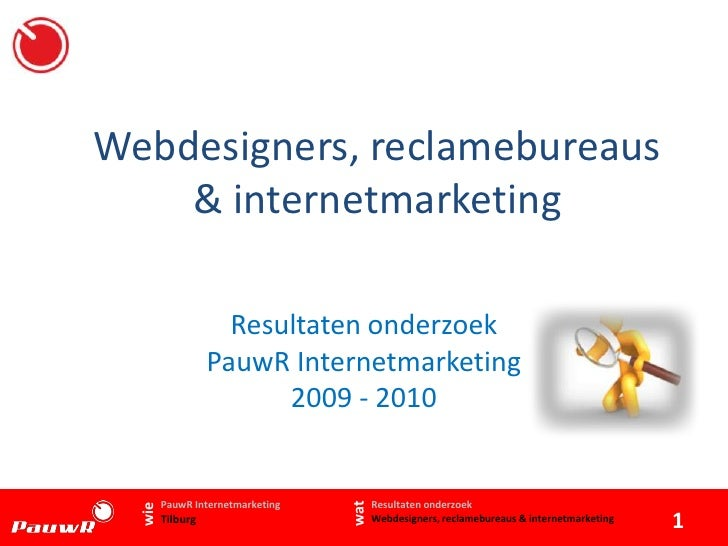 Webdesigners, reclamebureaus & internetmarketing<br />Resultaten onderzoek <br />PauwR Internetmarketing<br />2009 - 2010<...