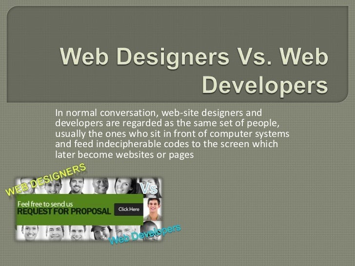 In normal conversation, web-site designers anddevelopers are regarded as the same set of people,usually the ones who sit i...