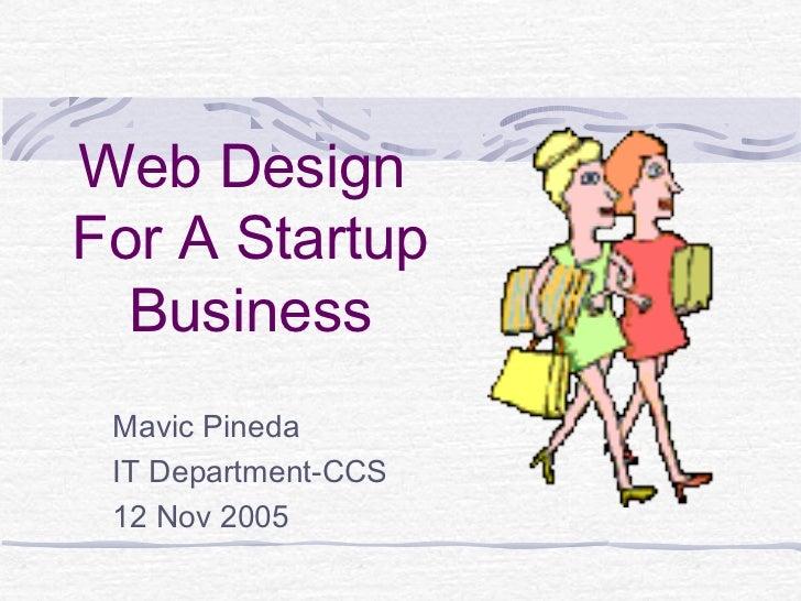 Web DesignFor A Startup  Business Mavic Pineda IT Department-CCS 12 Nov 2005