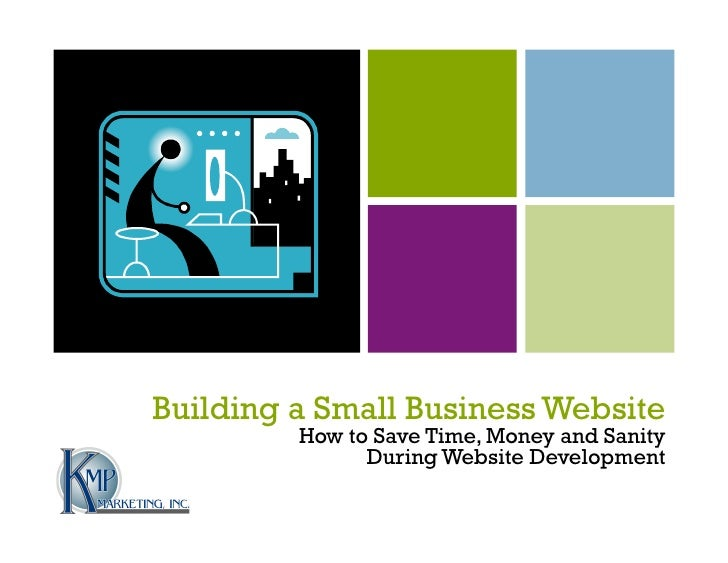 Building a Small Business Website          How to Save Time, Money and Sanity                During Website Development