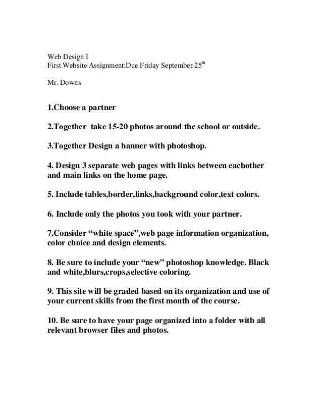 Web Design I First Website Assignment:Due Friday September 25th Mr. Downs 1.Choose a partner 2.Together take 15-20 photos ...
