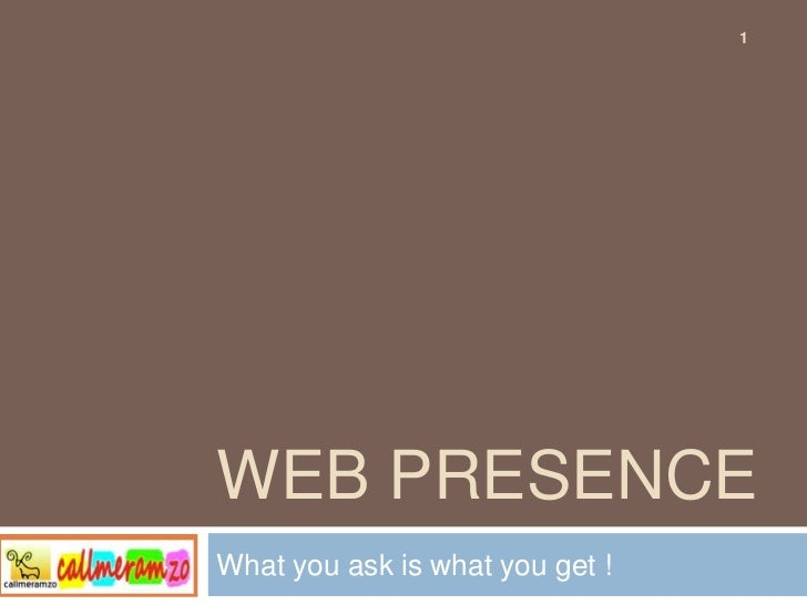 Web presence<br />What you ask is what you get !<br />1<br />