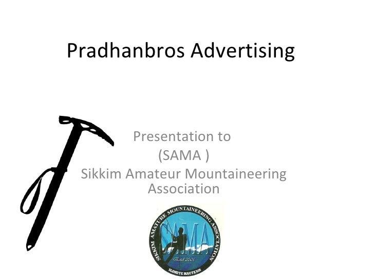 Pradhanbros Advertising         Presentation to             (SAMA ) Sikkim Amateur Mountaineering           Association