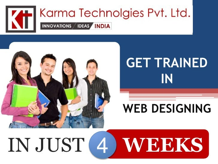 GET TRAINED              IN        WEB DESIGNINGIN JUST 4 WEEKS
