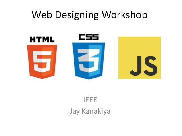 Web Designing Workshop  IEEE Jay Kanakiya