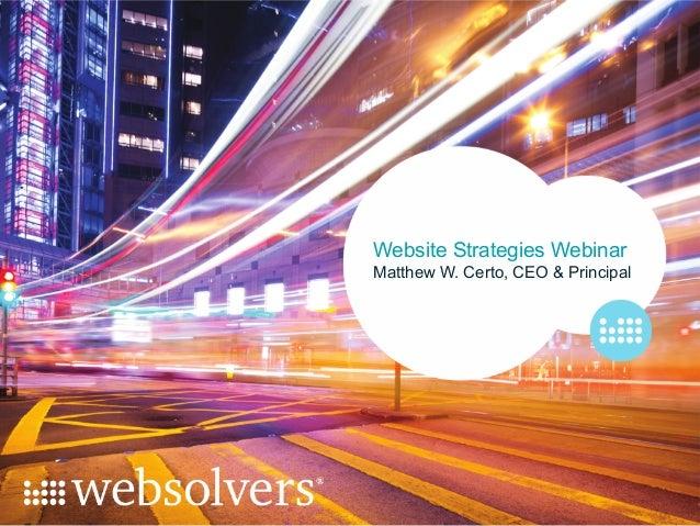 Website Strategies WebinarMatthew W. Certo, CEO & Principal