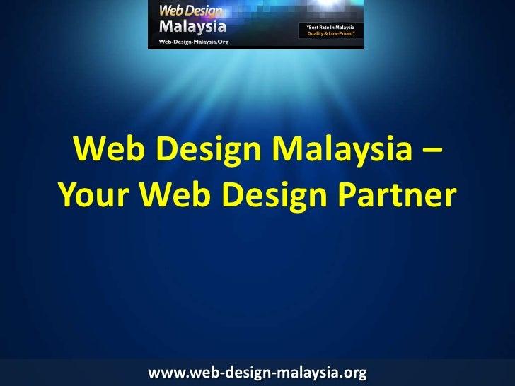 Web Design Malaysia – Your Web Design Partner<br />www.web-design-malaysia.org<br />