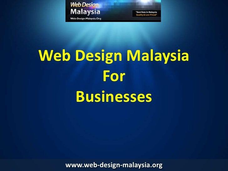 Web Design Malaysia ForBusinesses<br />www.web-design-malaysia.org<br />