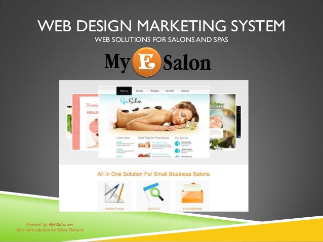 WEB DESIGN MARKETING SYSTEM WEB SOLUTIONS FOR SALONS AND SPAS Powered by MyESalon.com All in one solution for Salon Owners