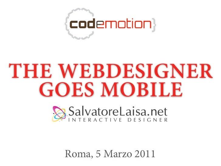 THE WEBDESIGNER  GOES MOBILE    SalvatoreLaisa.net    IN T E R A C T I V E DESI G NER    Roma, 5 Marzo 2011