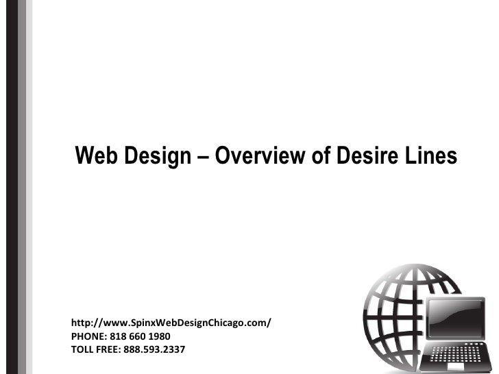 Title Web Design – Overview of Desire Lines http://www.SpinxWebDesignChicago.com/ PHONE: 818 660 1980 TOLL FREE: 888.593.2...