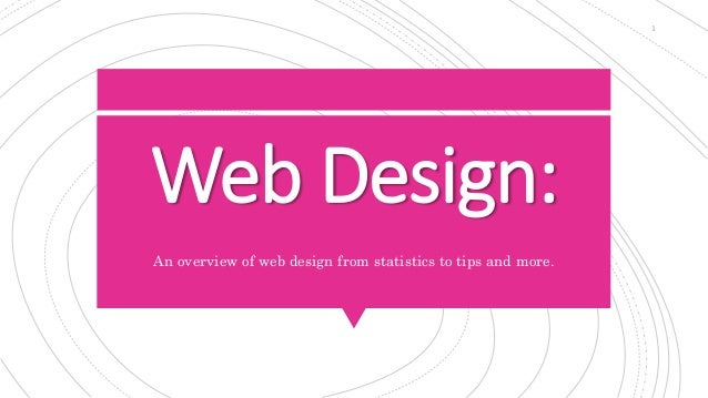 Web Design: An overview of web design from statistics to tips and more. 1