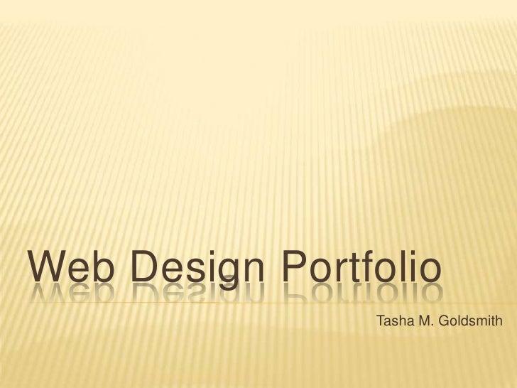 Web Design Portfolio                 Tasha M. Goldsmith