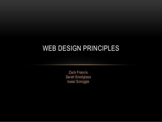 WEB DESIGN PRINCIPLES Zack Francis Sarah Snodgrass Isaac Scroggie
