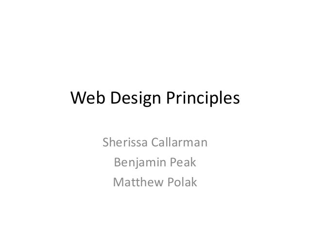 Web Design Principles Sherissa Callarman Benjamin Peak Matthew Polak