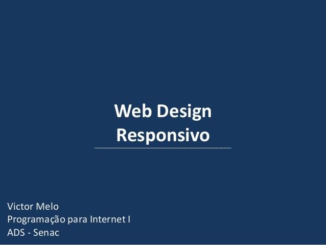 Web Design Responsivo Victor Melo Programação para Internet I ADS - Senac