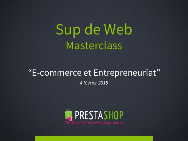 """Sup de Web Masterclass """"E-commerce et Entrepreneuriat"""" 4 février 2015"""