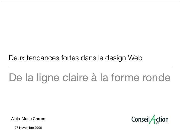 Deux tendances fortes dans le design WebDe la ligne claire à la forme rondeAlain-Marie Carron 27 Novembre 2006