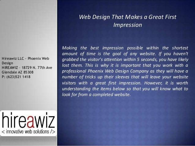 Web Design That Makes a Great First Impression  Hireawiz LLC - Phoenix Web Design HIREAWIZ – 18729 N. 77th Ave Glendale AZ...