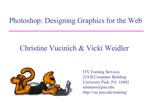Photoshop: Designing Graphics for the Web Christine Vucinich & Vicki Weidler ITS Training Services 224 B Computer Building...