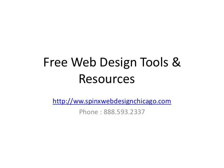 Free Web Design Tools &      Resources http://ww.spinxwebdesignchicago.com         Phone : 888.593.2337