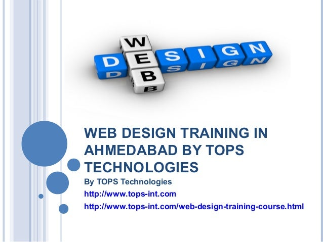 WEB DESIGN TRAINING IN AHMEDABAD BY TOPS TECHNOLOGIES By TOPS Technologies http://www.tops-int.com http://www.tops-int.com...
