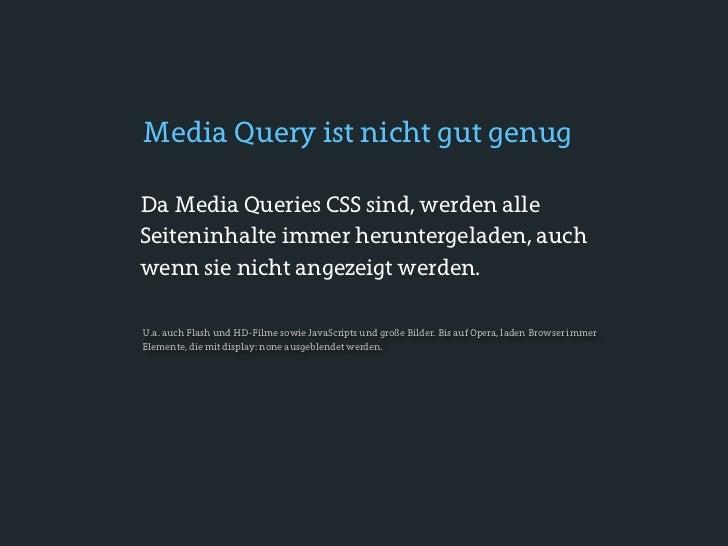 Design for Mobile in Praxis• Der Weg sollte einfach sein: Desktop version + Media Queries = Mobile version• Aber viele Ger...