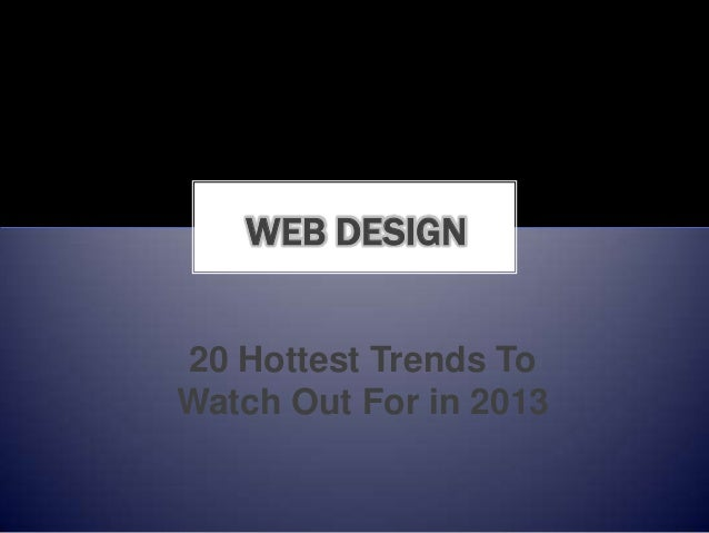 WEB DESIGN20 Hottest Trends ToWatch Out For in 2013