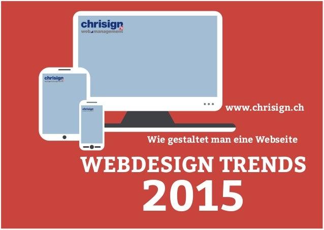 WEBDESIGN TRENDS2015  www.chrisign.ch  Wie gestaltet man eine Webseite