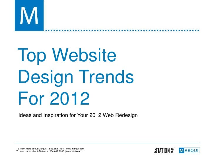 Top Website Design Trends For 2012 Ideas and Inspiration for Your 2012 Web RedesignTo learn more about Marqui: 1.888.662.7...