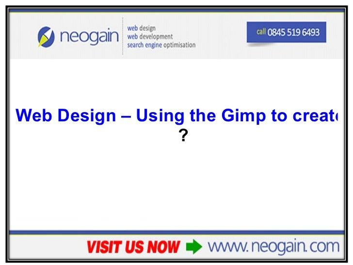 <ul><li>Web Design – Using the Gimp to create or edit your website images ? </li></ul>