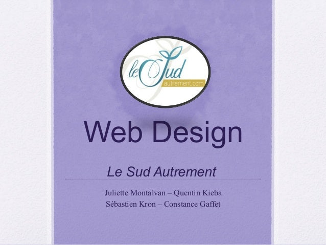 Web Design Le Sud Autrement Juliette Montalvan – Quentin Kieba Sébastien Kron – Constance Gaffet