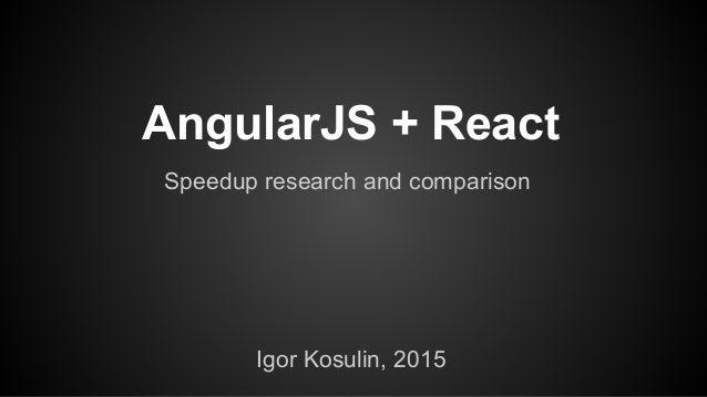 Igor Kosulin, 2015 AngularJS + React Speedup research and comparison