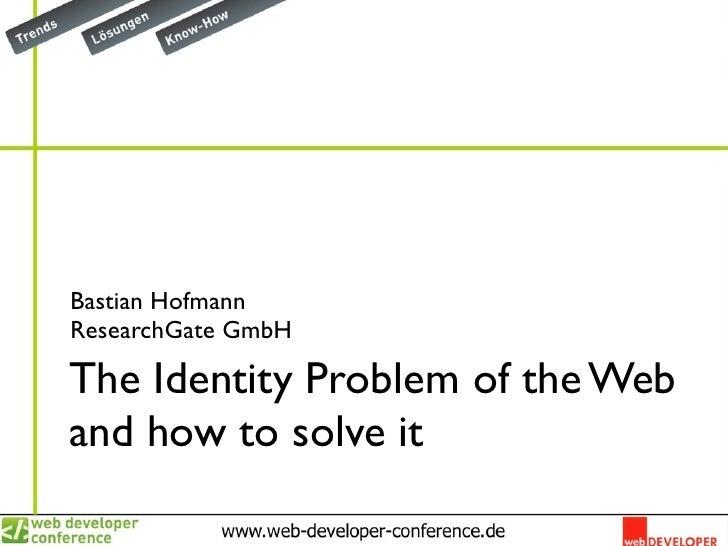 Bastian HofmannResearchGate GmbHThe Identity Problem of the Weband how to solve it