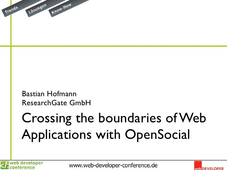 Bastian HofmannResearchGate GmbHCrossing the boundaries of WebApplications with OpenSocial