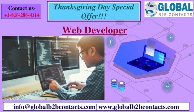 Web Developer info@globalb2bcontacts.com| www.globalb2bcontacts.com Contact us- +1-816-286-4114 Thanksgiving Day Special O...