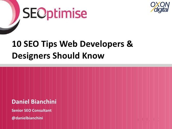 10 SEO Tips Web Developers & Designers Should Know Daniel Bianchini Senior SEO Consultant @danielbianchini