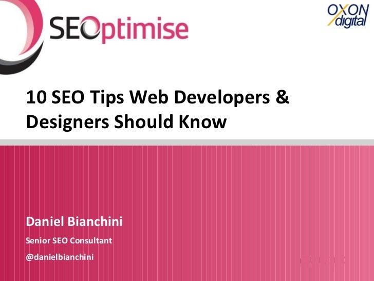 10 SEO Tips Web Developers &Designers Should KnowDaniel BianchiniSenior SEO Consultant@danielbianchini