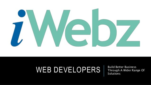 WEB DEVELOPERS Build Better Business Through A Wider Range Of Solutions