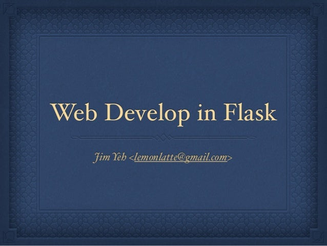 Web Develop in Flask  Jim Yeh <lemonlatte@gmail.com>