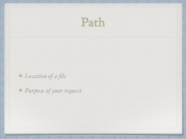 Path  Location of a file  Purpose of your request