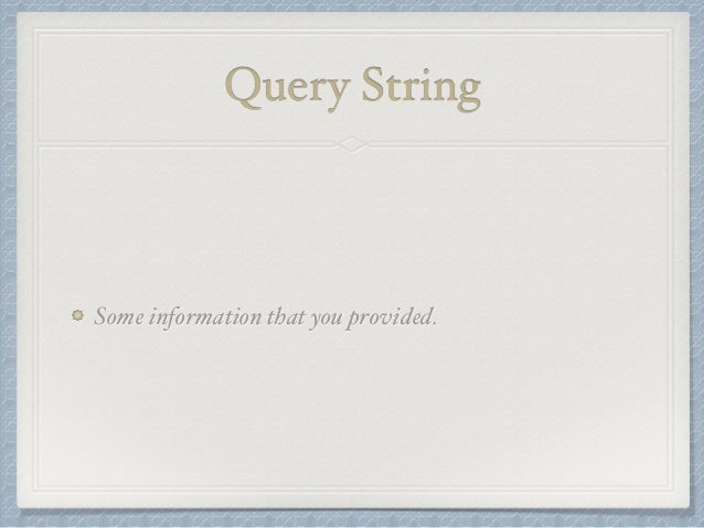 Query String  Some information that you provided.