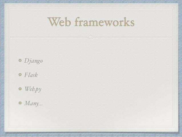 Web frameworks  Django  Flask  Web.py  Many…