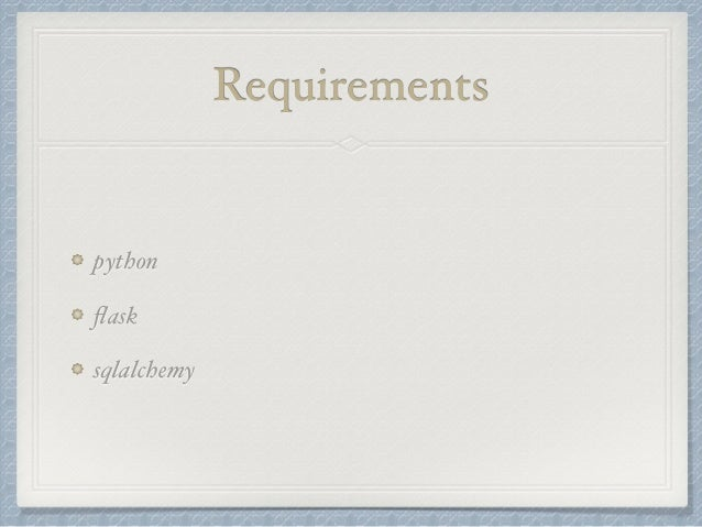 Requirements  python  flask  sqlalchemy