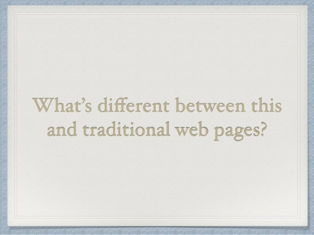 What's different between this  and traditional web pages?