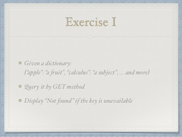 """Exercise I  Given a dictionary:  {""""apple"""": """"a fruit"""", """"calculus"""": """"a subject"""", … and more}  Query it by GET method  Displa..."""